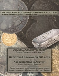 ABSOLUTE ONLINE COIN & CURRENCY AUCTION - U.S. Gold & Silver Coins, Bullion, Foreign, Paper Money